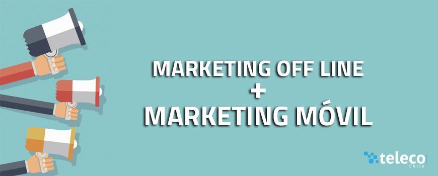 Combina el Marketing Off line y el Marketing Móvil